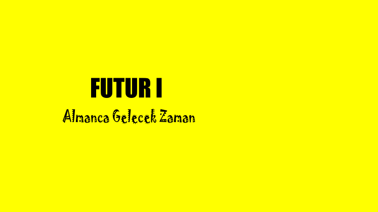 Almanca Gelecek Zaman Futur 1